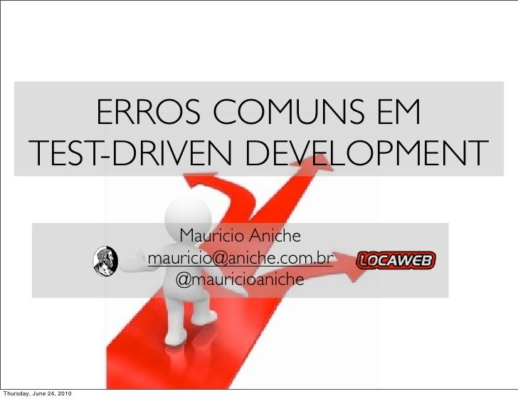 ERROS COMUNS EM         TEST-DRIVEN DEVELOPMENT                               Mauricio Aniche                           ma...