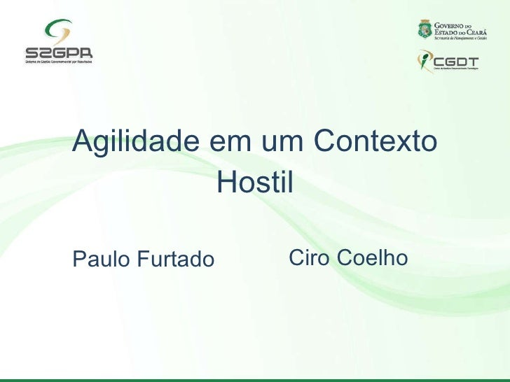 Agilidade em um Contexto Hostil Paulo Furtado Ciro Coelho