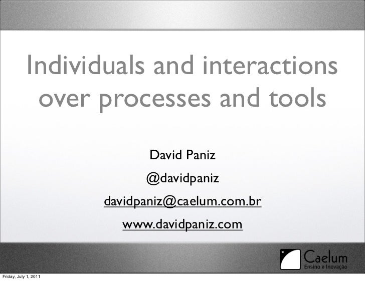 Individuals and interactions             over processes and tools                             David Paniz                 ...