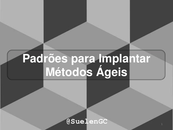 Padrões para Implantar   Métodos Ágeis       @SuelenGC         1