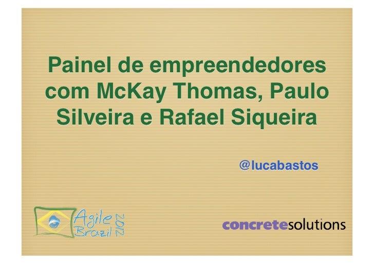 Painel de empreendedorescom McKay Thomas, Paulo Silveira e Rafael Siqueira!                   @lucabastos!