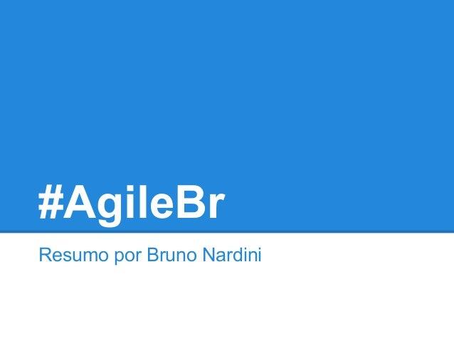 #AgileBr Resumo por Bruno Nardini