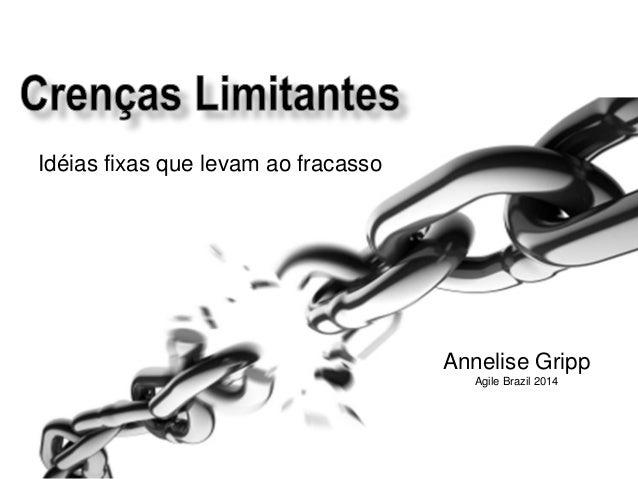 Annelise Gripp  Agile Brazil 2014  Idéias fixas que levam ao fracasso