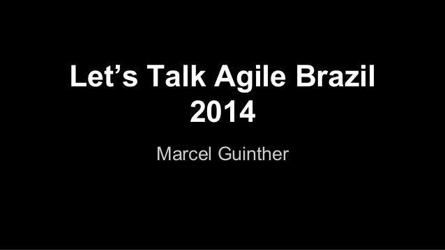 Let's Talk Agile Brazil  2014  Marcel Guinther