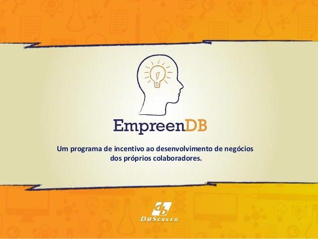 Um programa de incentivo ao desenvolvimento de negócios  dos próprios colaboradores.