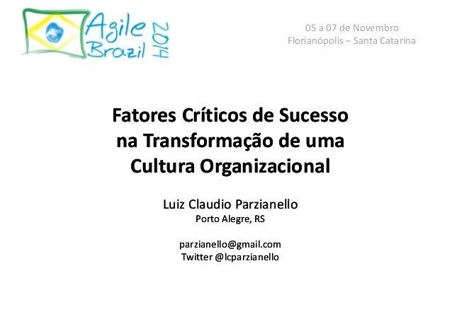 Fatores Críticos de Sucesso  na Transformação de uma  Cultura Organizacional  Luiz Claudio Parzianello  Porto Alegre, RS  ...