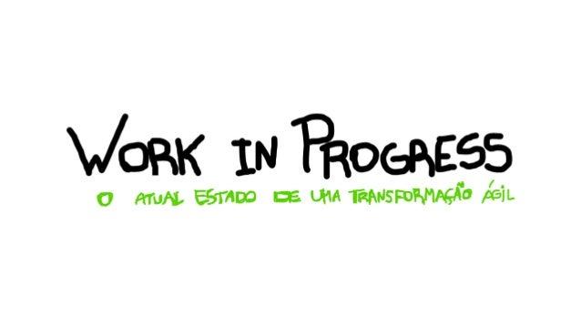 Work in Progress - Agile Brazil 2018