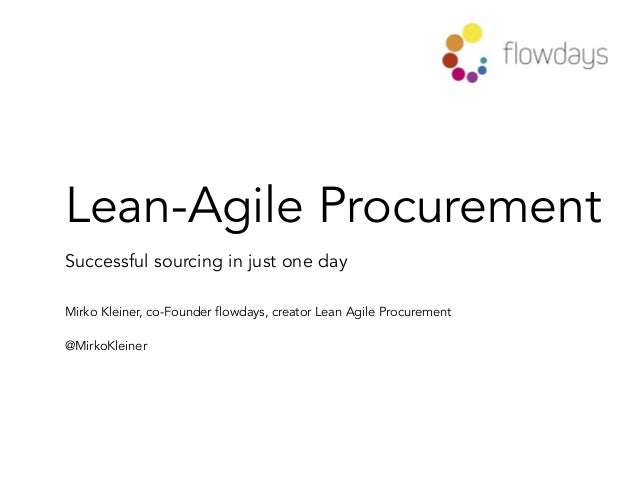 Lean-Agile Procurement Successful sourcing in just one day Mirko Kleiner, co-Founder flowdays, creator Lean Agile Procurem...
