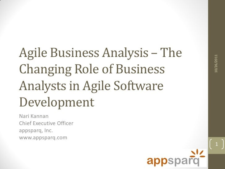 Agile Business Analysis – The                                10/26/2011Changing Role of BusinessAnalysts in Agile Software...