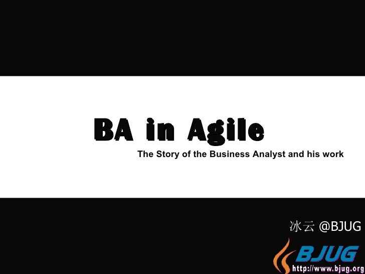 BA in Agile 冰云 @BJUG The Story of the Business Analyst and his work