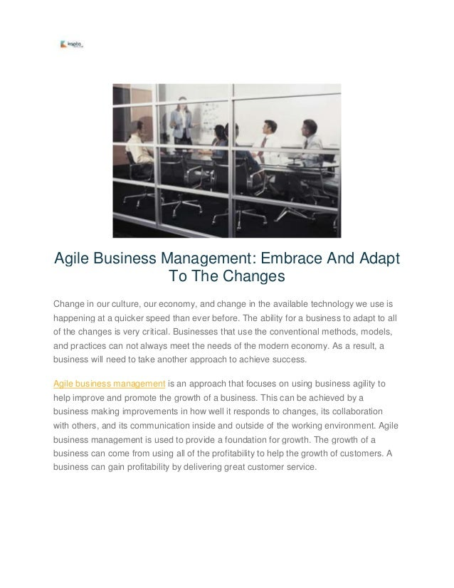 Agile Business Management: Embrace And Adapt To The Changes Change in our culture, our economy, and change in the availabl...