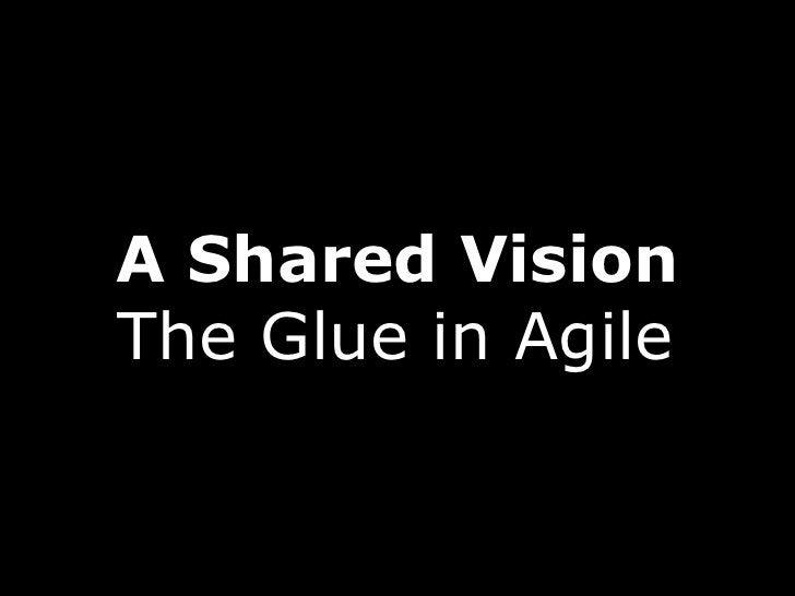 A Shared VisionThe Glue in Agile
