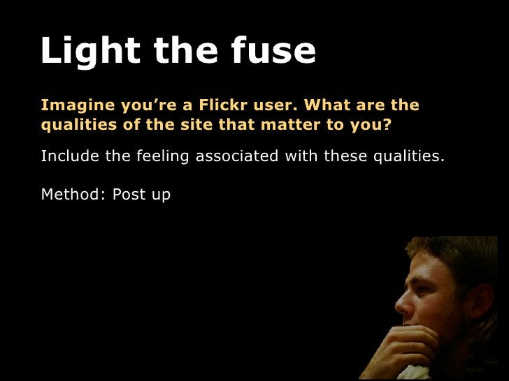 Light the fuseImagine you're a Flickr user. What are thequalities of the site that matter to you?Include the feeling assoc...