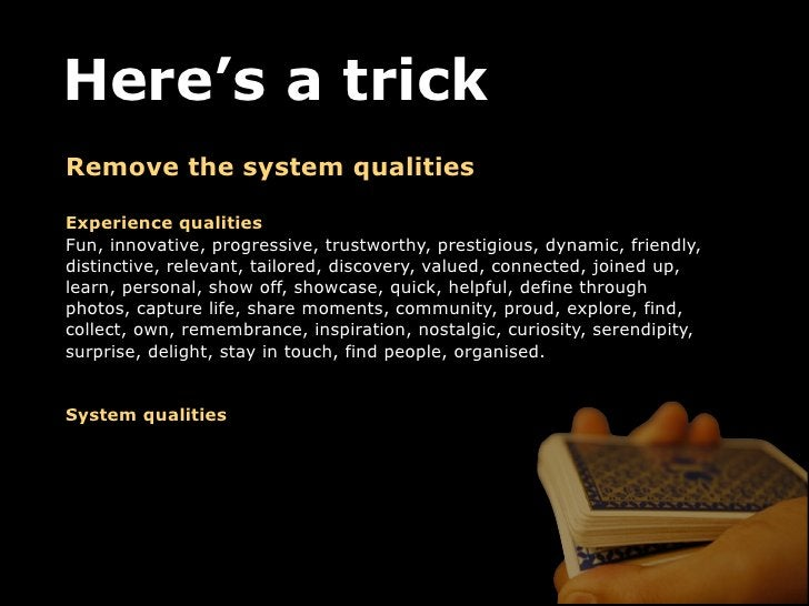 Here's a trickRemove the system qualitiesExperience qualitiesFun, innovative, progressive, trustworthy, prestigious, dynam...