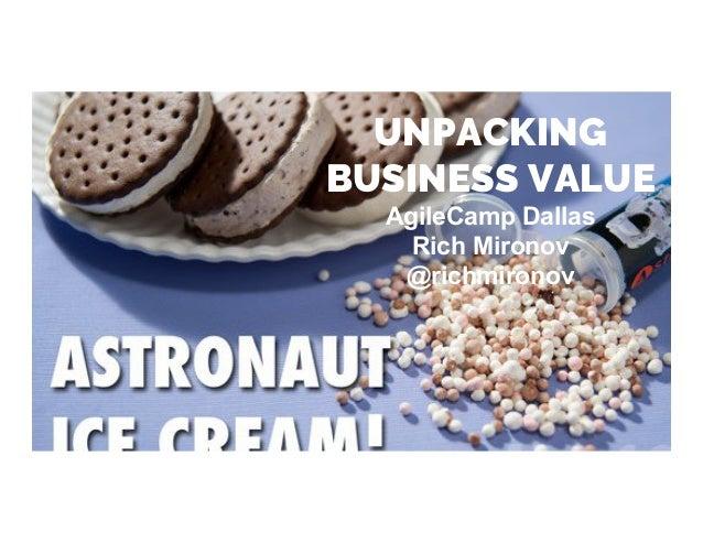 UNPACKING BUSINESS VALUE AgileCamp Dallas Rich Mironov @richmironov
