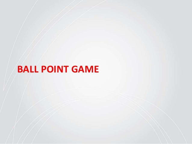 Ball Point Game • Каждый должен коснуться • Обязательно через воздух • Начало и конец у одного человека • Нельзя передават...