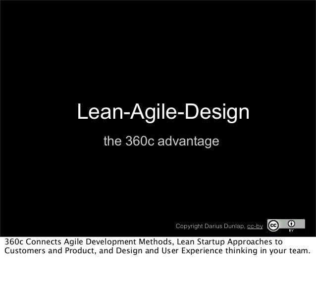 Lean-Agile-Design the 360c advantage C Copyright Darius Dunlap, cc-by 360c Connects Agile Development Methods, Lean Startu...