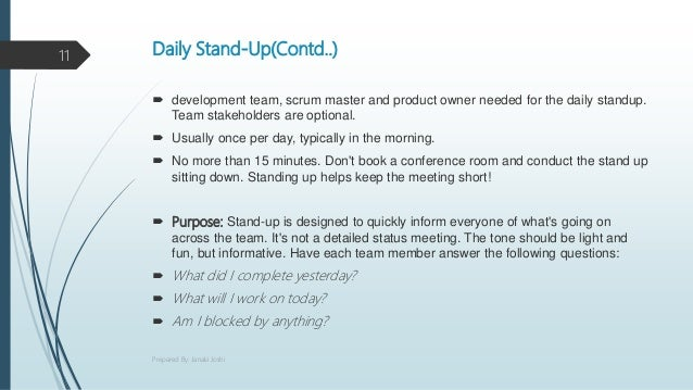 Daily Stand-Up(Contd..)  development team, scrum master and product owner needed for the daily standup. Team stakeholders...