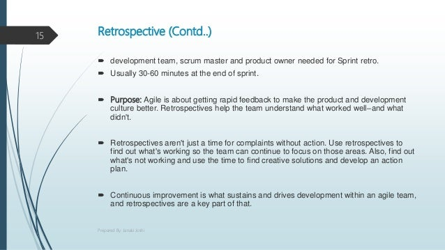 Retrospective (Contd..)  development team, scrum master and product owner needed for Sprint retro.  Usually 30-60 minute...