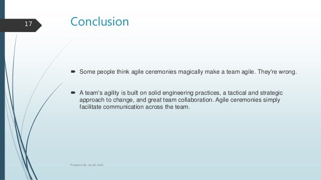 Conclusion  Some people think agile ceremonies magically make a team agile. They're wrong.  A team's agility is built on...
