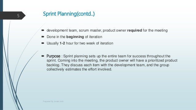 Sprint Planning(contd..)  development team, scrum master, product owner required for the meeting  Done in the beginning ...