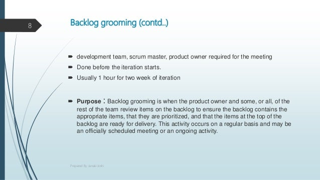 Backlog grooming (contd..)  development team, scrum master, product owner required for the meeting  Done before the iter...