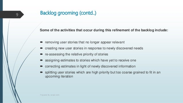 Backlog grooming (contd..) Some of the activities that occur during this refinement of the backlog include:  removing use...