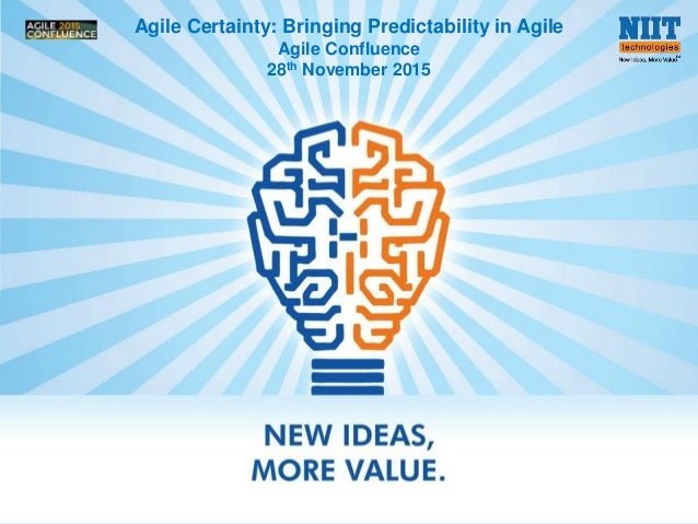 © 2015 NIIT Technologies 1© 2015 NIIT Technologies Agile Certainty: Bringing Predictability in Agile Agile Confluence 28th...