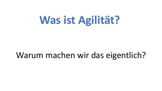 Was ist Agilit�t? Warum machen wir das eigentlich?