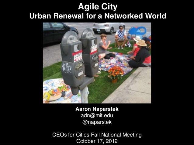Agile CityUrban Renewal for a Networked World              Aaron Naparstek                adn@mit.edu                 @nap...