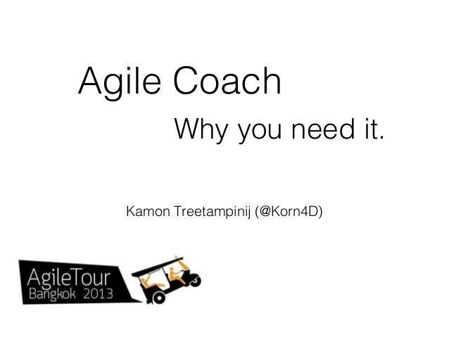 Agile Coach Why you need it. Kamon Treetampinij (@Korn4D)