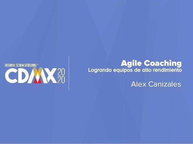 Agile Coaching Logrando equipos de alto rendimiento Alex Canizales