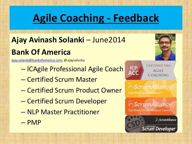 Agile Coaching - Feedback Ajay Avinash Solanki – June2014 Bank Of America ajay.solanki@bankofamerica.com, @ajaysolucky – I...
