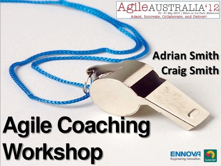 Adrian Smith                  Craig SmithAgile CoachingWorkshop