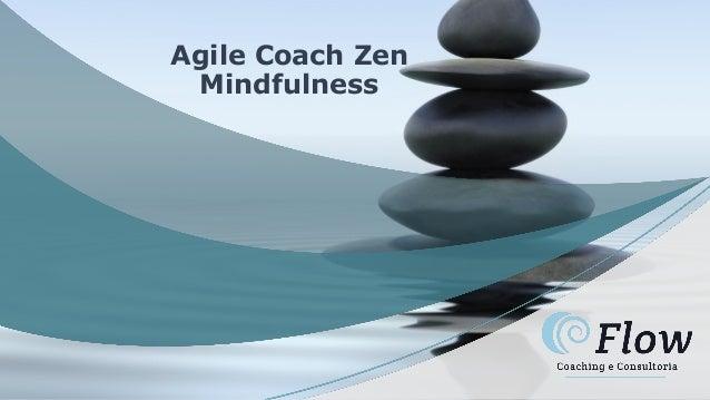 Agile Coach Zen Mindfulness
