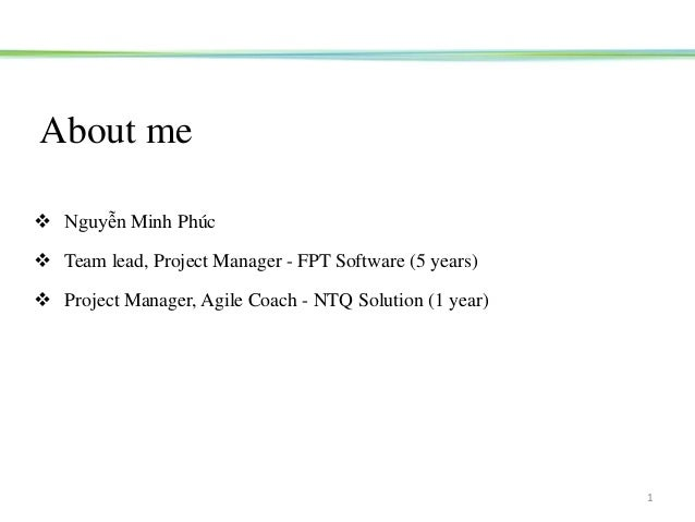  Nguyễn Minh Phúc  Team lead, Project Manager - FPT Software (5 years)  Project Manager, Agile Coach - NTQ Solution (1 ...