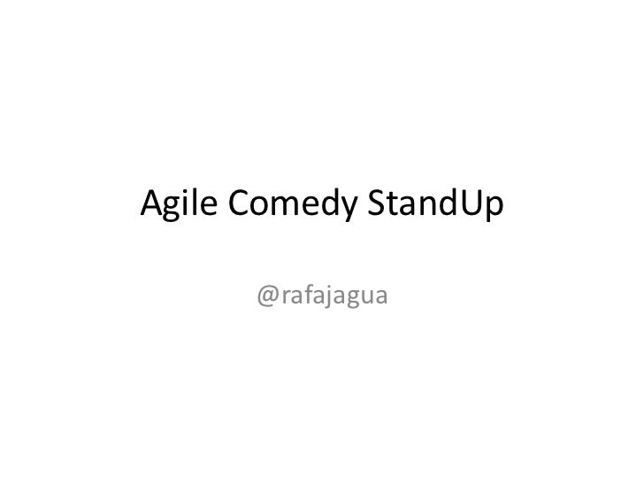 Agile Comedy StandUp      @rafajagua