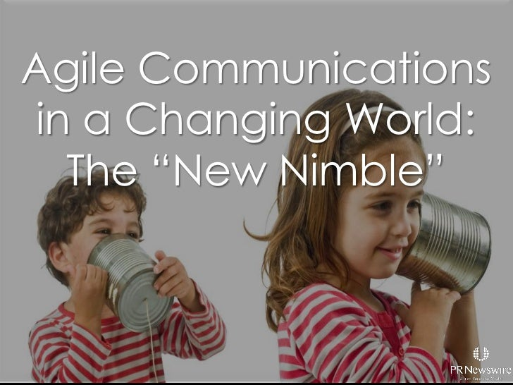 "Agile Communications in a Changing World: The ""New Nimble"" <br />"