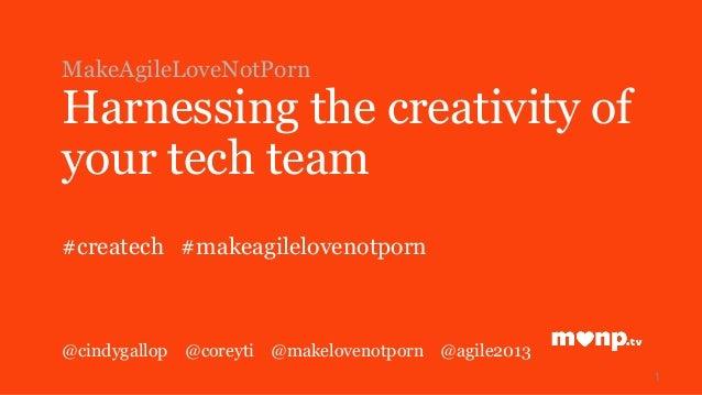 MakeAgileLoveNotPorn Harnessing the creativity of your tech team #createch #makeagilelovenotporn @cindygallop @coreyti @ma...
