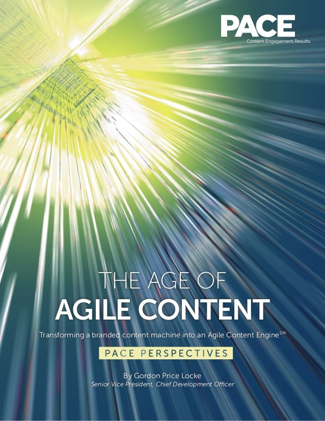 THE AGE OF AGILE CONTENT Transforming a branded content machine into an Agile Content EngineSM By Gordon Price Locke Senio...