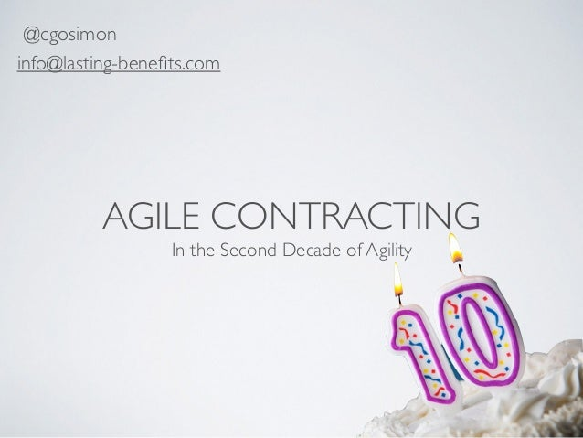 AGILE CONTRACTING In the Second Decade of Agility @cgosimon info@lasting-benefits.com