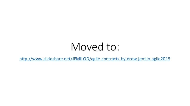 Moved to: http://www.slideshare.net/JEMILOD/agile-contracts-by-drew-jemilo-agile2015
