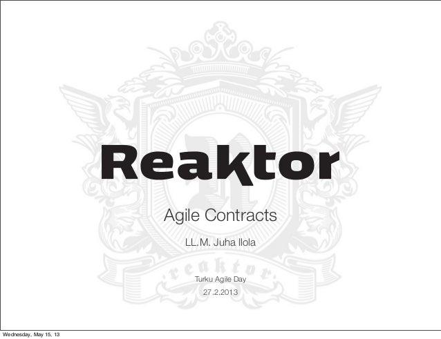 Agile ContractsLL.M. Juha IlolaTurku Agile Day27.2.2013Wednesday, May 15, 13