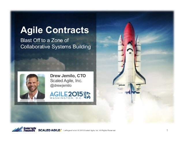 1Leffingwell et al. © 2015 Scaled Agile, Inc. All Rights Reserved Agile Contracts Blast Off to a Zone of Collaborative Sys...