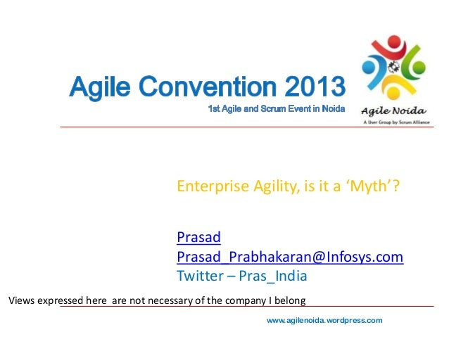 Enterprise Agility, is it a 'Myth'? Prasad Prasad_Prabhakaran@Infosys.com Twitter – Pras_India Views expressed here are no...