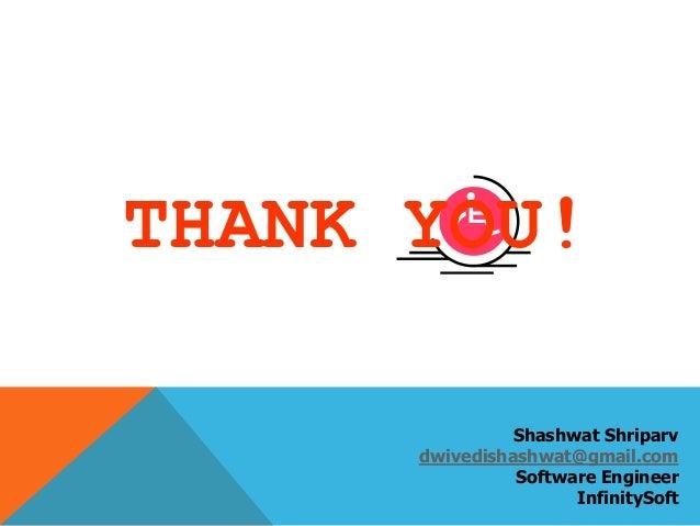 THANK YOU! Shashwat Shriparv dwivedishashwat@gmail.com Software Engineer InfinitySoft