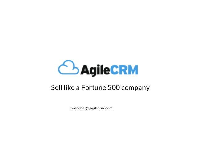 Sell like a Fortune 500 company manohar@agilecrm.com