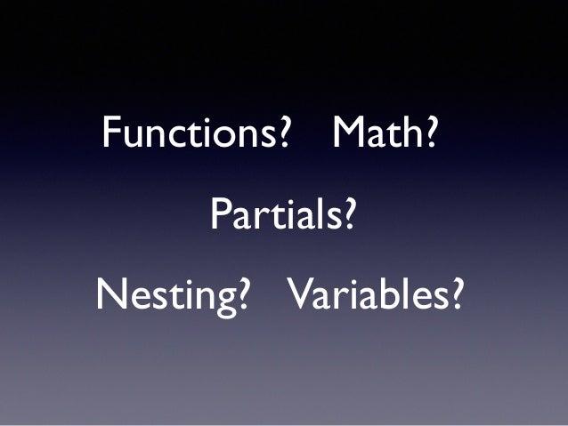 Partials? Variables?Nesting? Functions? Math?