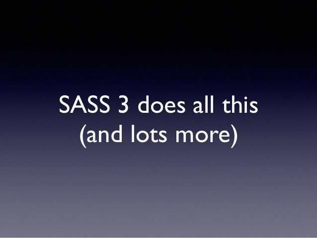 SASS 3 does all this (and lots more)