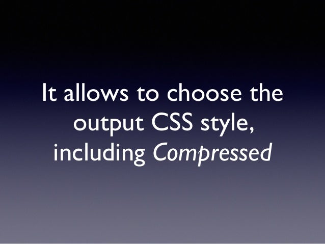 It allows to choose the output CSS style, including Compressed